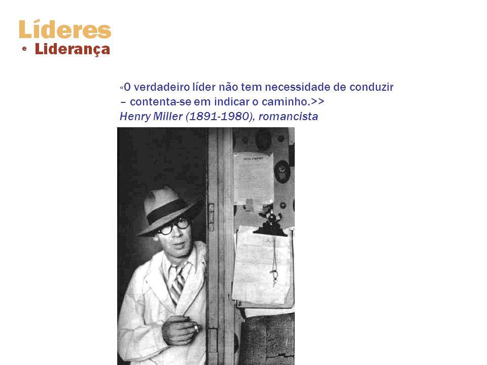 «0 verdadeiro líder não tem necessidade de conduzir – contenta-se em indicar o caminho.>> Henry Miller (1891-1980), romancista