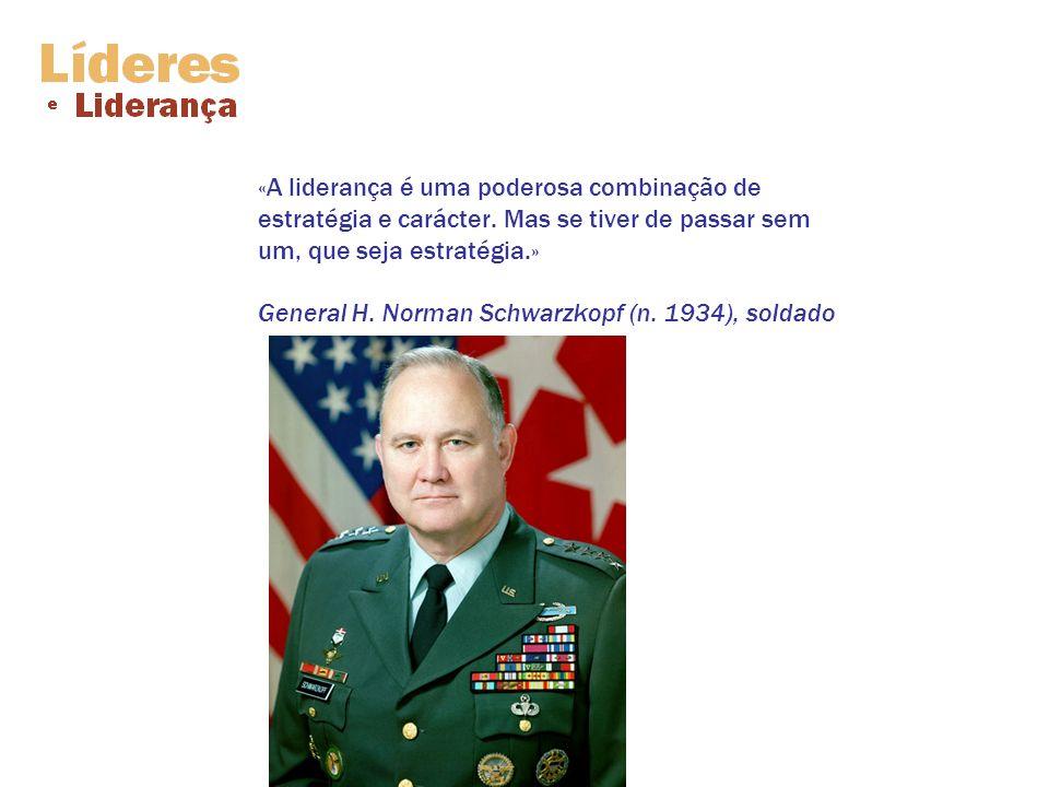 «A liderança é uma poderosa combinação de estratégia e carácter