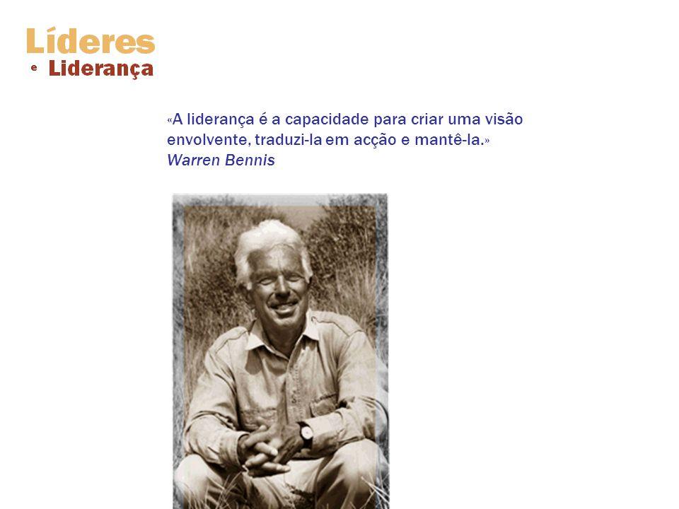 «A liderança é a capacidade para criar uma visão envolvente, traduzi-la em acção e mantê-la.» Warren Bennis