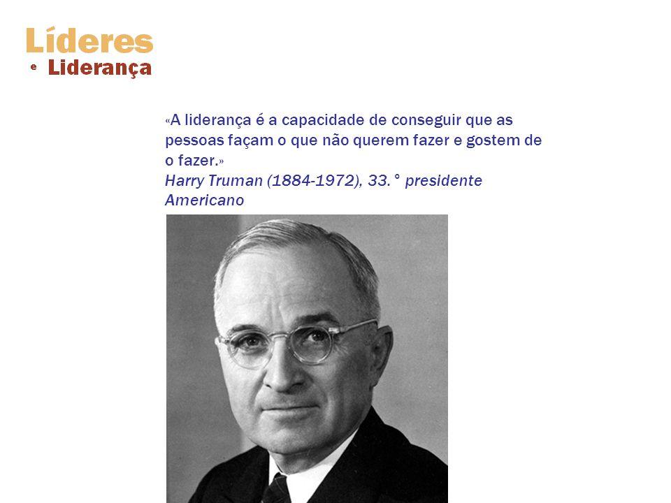 «A liderança é a capacidade de conseguir que as pessoas façam o que não querem fazer e gostem de o fazer.» Harry Truman (1884-1972), 33.° presidente Americano
