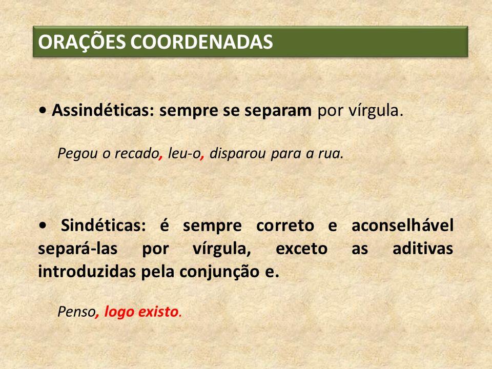 ORAÇÕES COORDENADAS • Assindéticas: sempre se separam por vírgula.