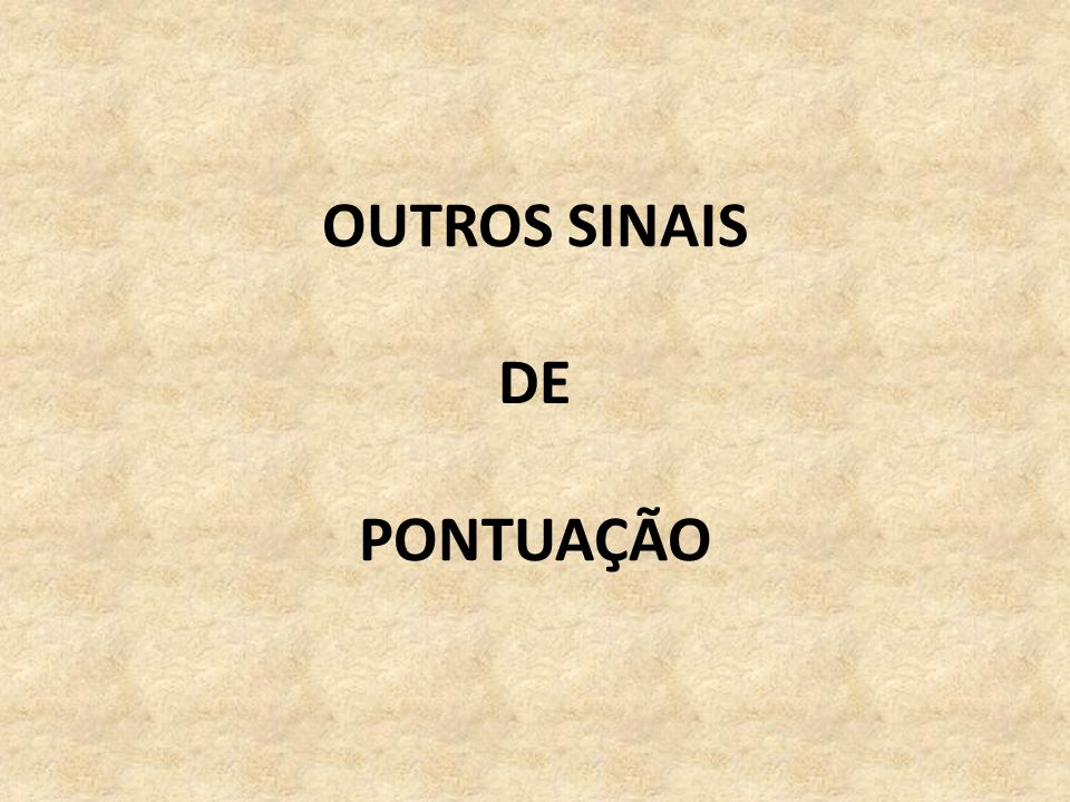 OUTROS SINAIS DE PONTUAÇÃO