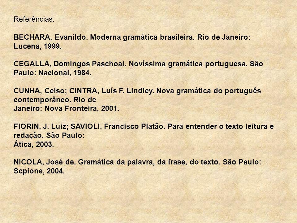 Referências: BECHARA, Evanildo. Moderna gramática brasileira. Rio de Janeiro: Lucena, 1999.