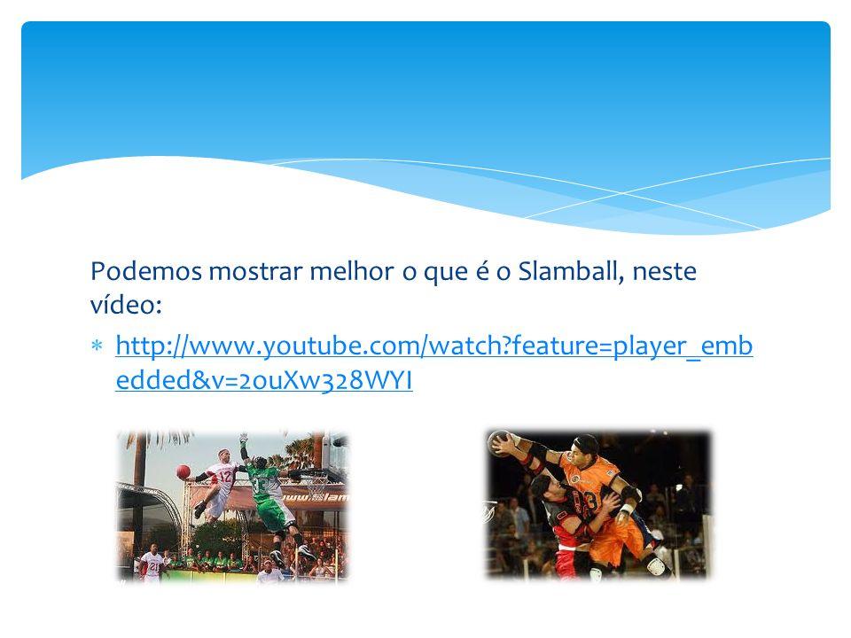Podemos mostrar melhor o que é o Slamball, neste vídeo: