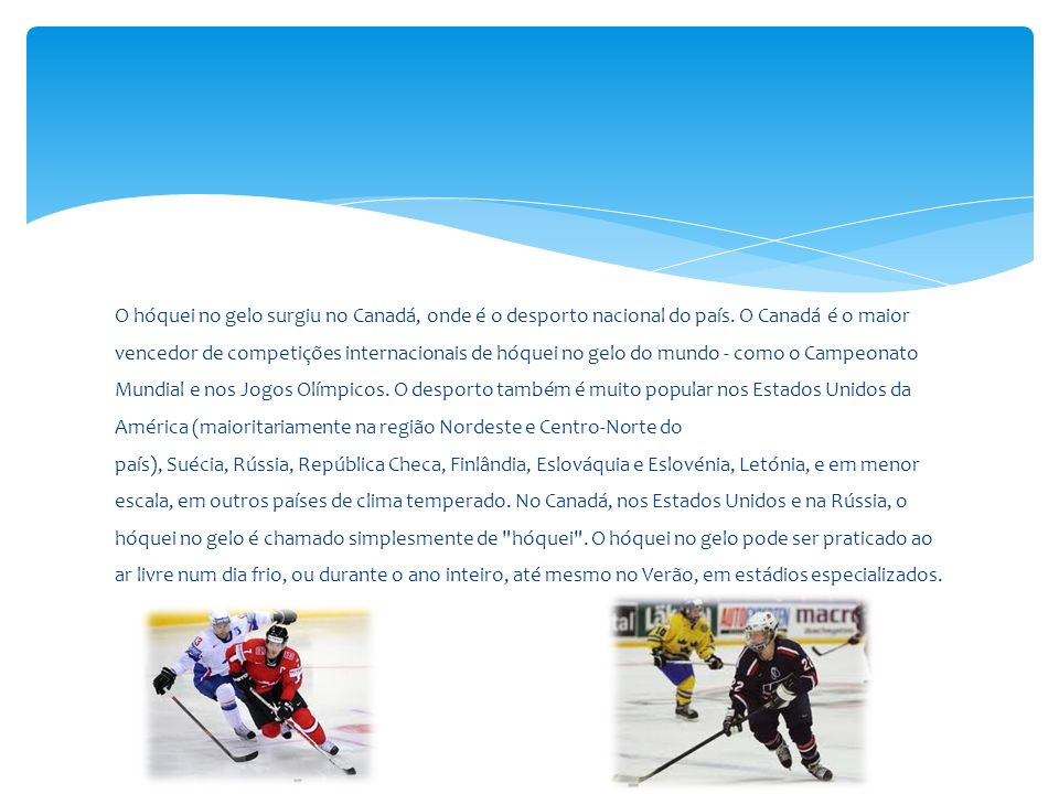 O hóquei no gelo surgiu no Canadá, onde é o desporto nacional do país