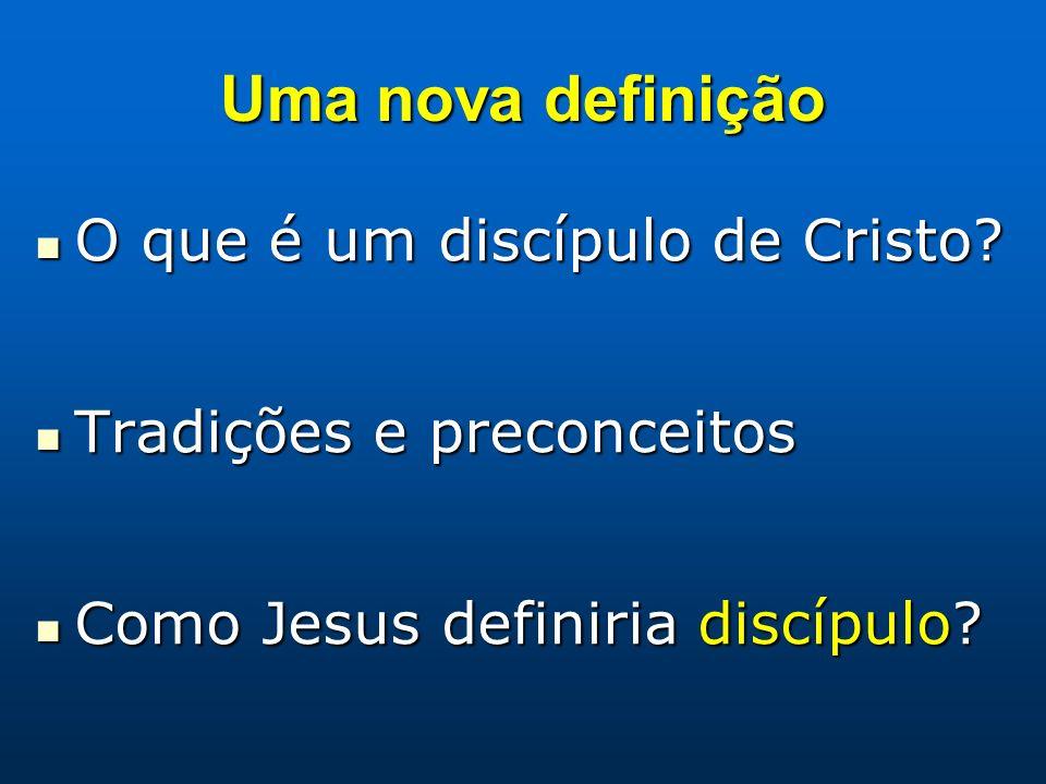 Uma nova definição O que é um discípulo de Cristo