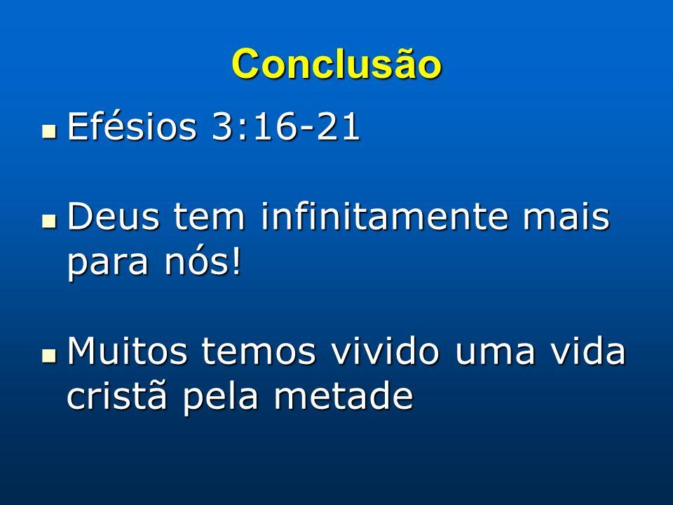 Conclusão Efésios 3:16-21 Deus tem infinitamente mais para nós!