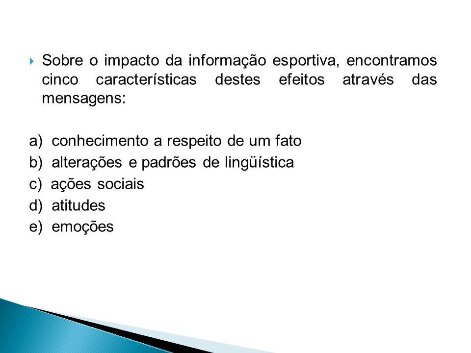Sobre o impacto da informação esportiva, encontramos cinco características destes efeitos através das mensagens: