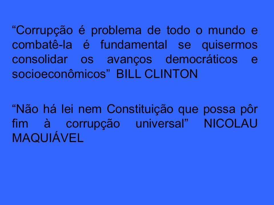 Corrupção é problema de todo o mundo e combatê-la é fundamental se quisermos consolidar os avanços democráticos e socioeconômicos BILL CLINTON