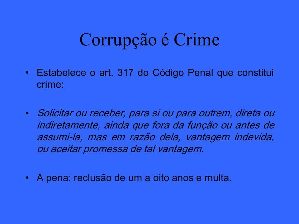 Corrupção é Crime Estabelece o art. 317 do Código Penal que constitui crime: