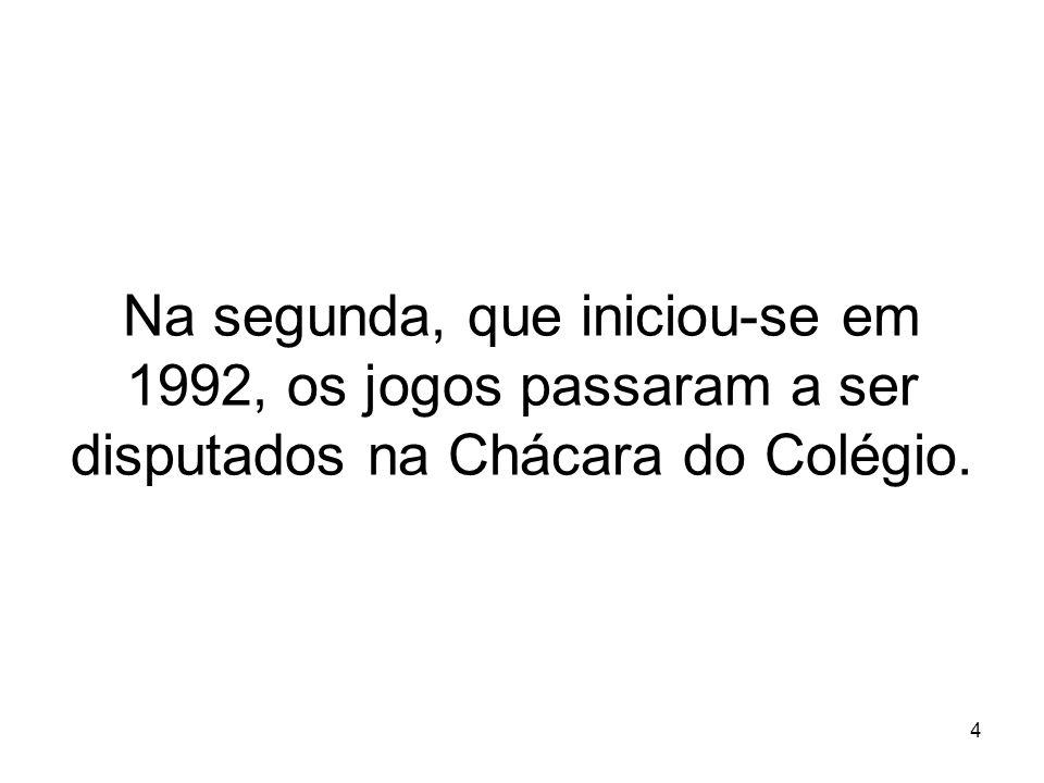 Na segunda, que iniciou-se em 1992, os jogos passaram a ser disputados na Chácara do Colégio.