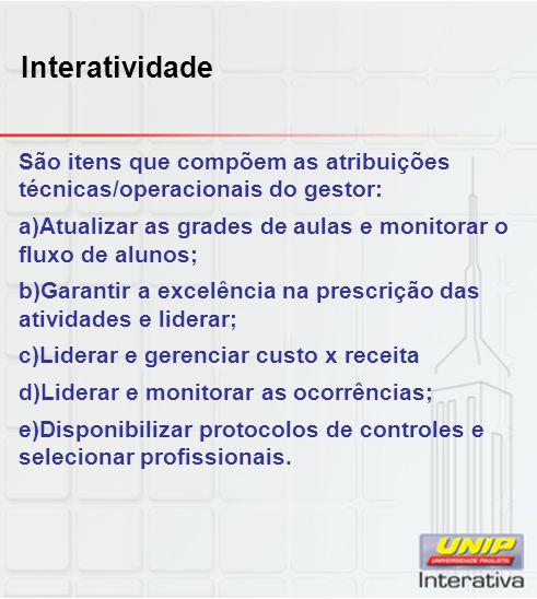 Interatividade São itens que compõem as atribuições técnicas/operacionais do gestor: Atualizar as grades de aulas e monitorar o fluxo de alunos;