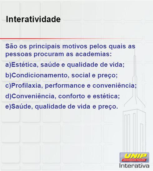 Interatividade São os principais motivos pelos quais as pessoas procuram as academias: Estética, saúde e qualidade de vida;