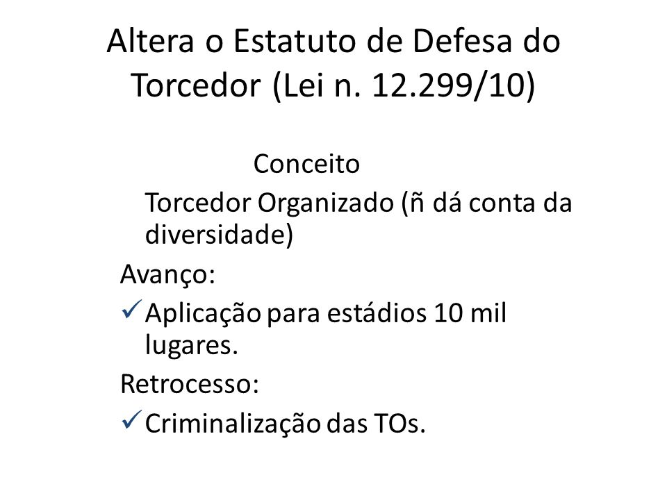 Altera o Estatuto de Defesa do Torcedor (Lei n. 12.299/10)