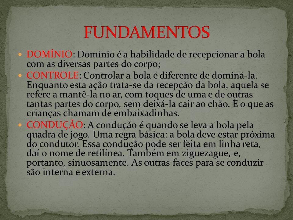 FUNDAMENTOS DOMÍNIO: Domínio é a habilidade de recepcionar a bola com as diversas partes do corpo;