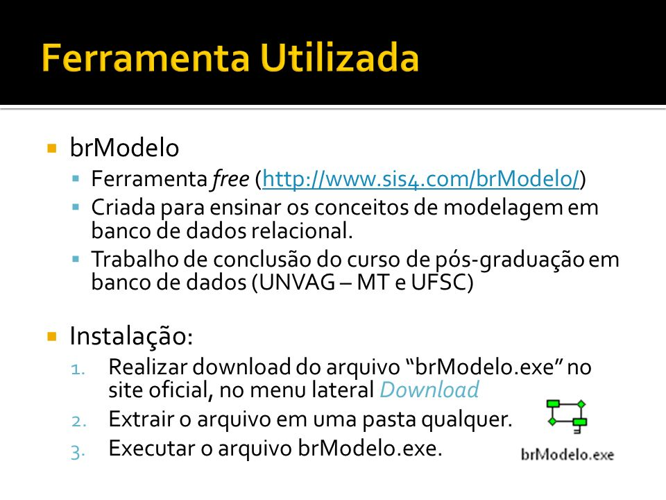 Ferramenta Utilizada brModelo Instalação: