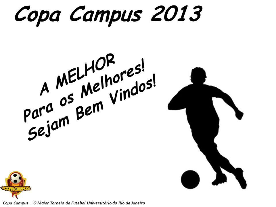 Copa Campus 2013 A MELHOR Para os Melhores! Sejam Bem Vindos!