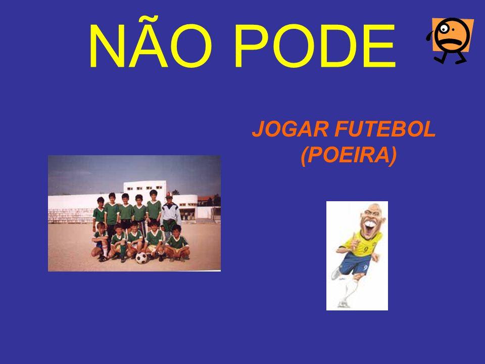 NÃO PODE JOGAR FUTEBOL (POEIRA)