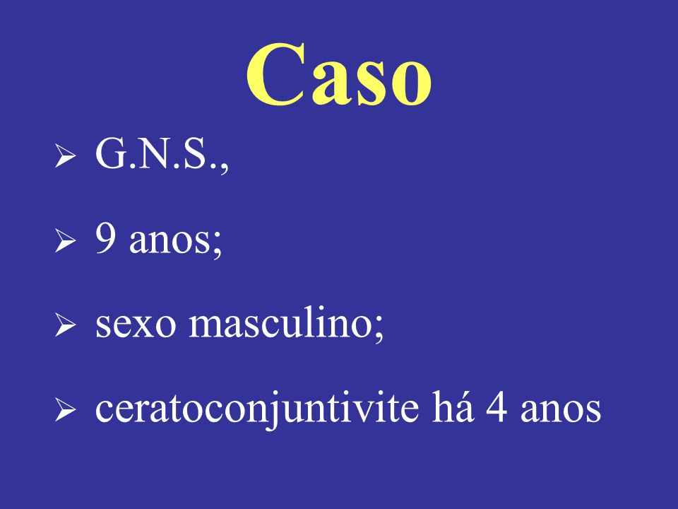 Caso G.N.S., 9 anos; sexo masculino; ceratoconjuntivite há 4 anos