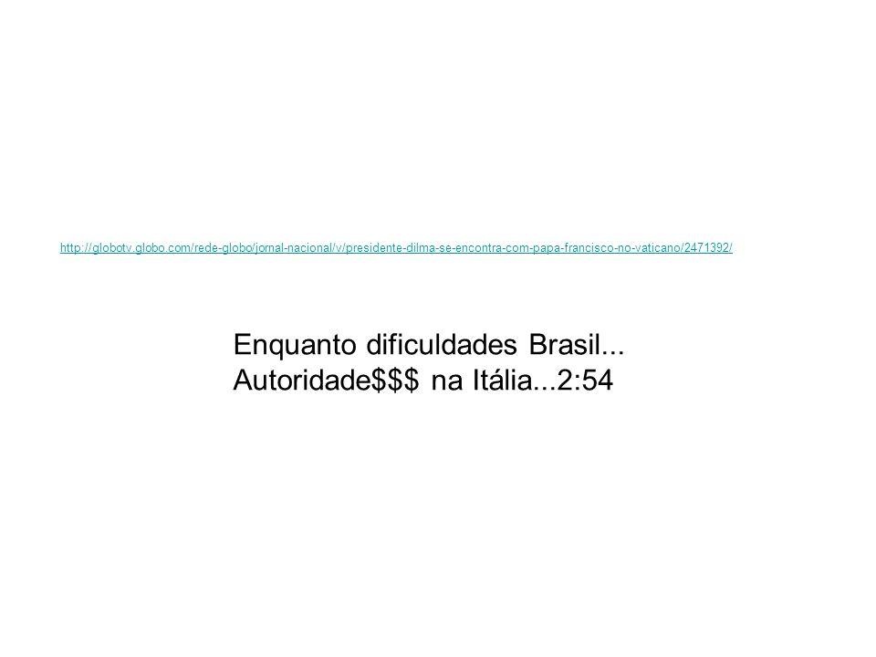 Enquanto dificuldades Brasil... Autoridade$$$ na Itália...2:54