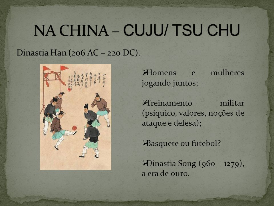NA CHINA – CUJU/ TSU CHU Dinastia Han (206 AC – 220 DC).