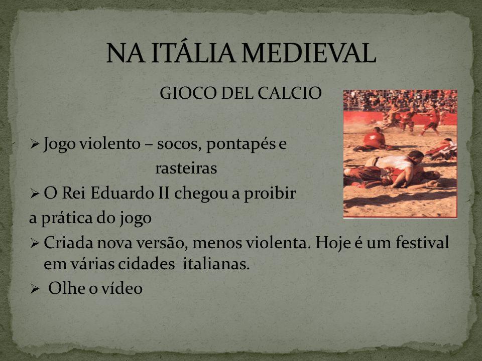 NA ITÁLIA MEDIEVAL GIOCO DEL CALCIO Jogo violento – socos, pontapés e