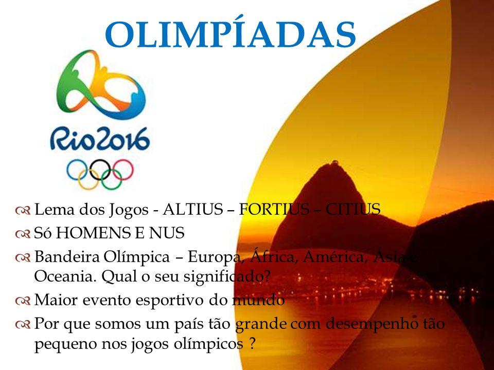 OLIMPÍADAS Lema dos Jogos - ALTIUS – FORTIUS – CITIUS Só HOMENS E NUS