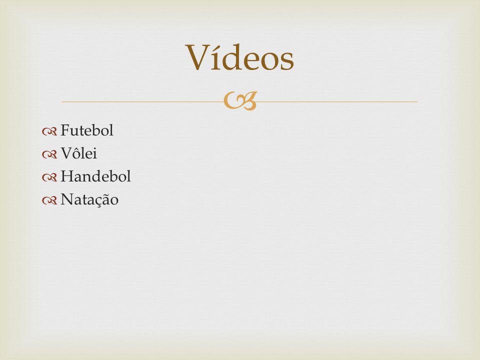 Vídeos Futebol Vôlei Handebol Natação