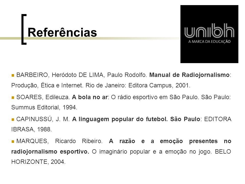 Referências BARBEIRO, Heródoto DE LIMA, Paulo Rodolfo. Manual de Radiojornalismo: Produção, Ética e Internet. Rio de Janeiro: Editora Campus, 2001.