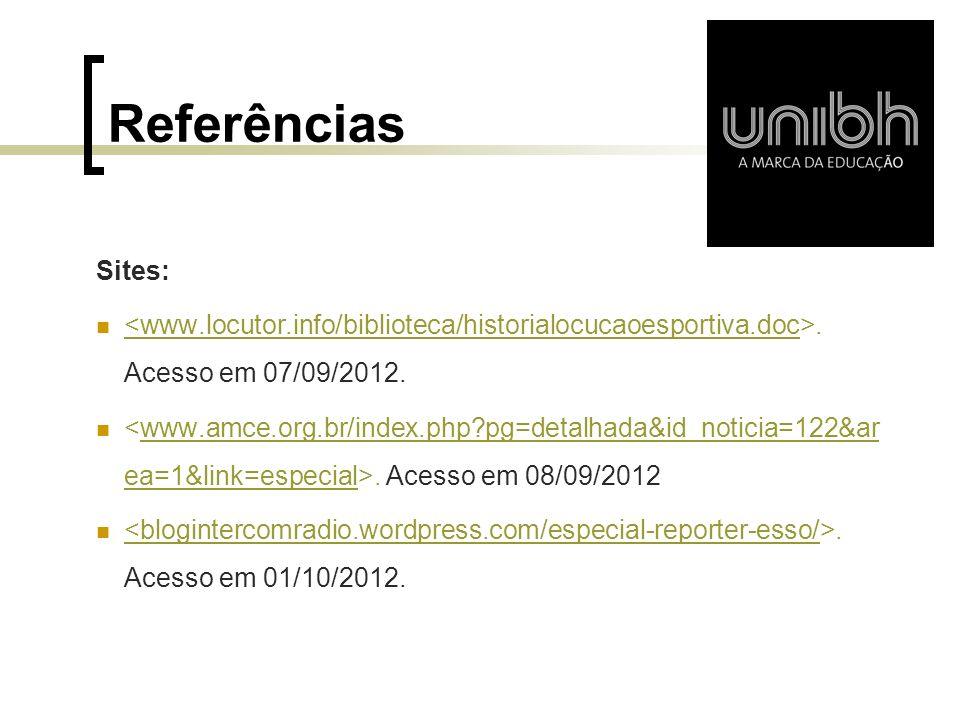 Referências Sites: <www.locutor.info/biblioteca/historialocucaoesportiva.doc>. Acesso em 07/09/2012.