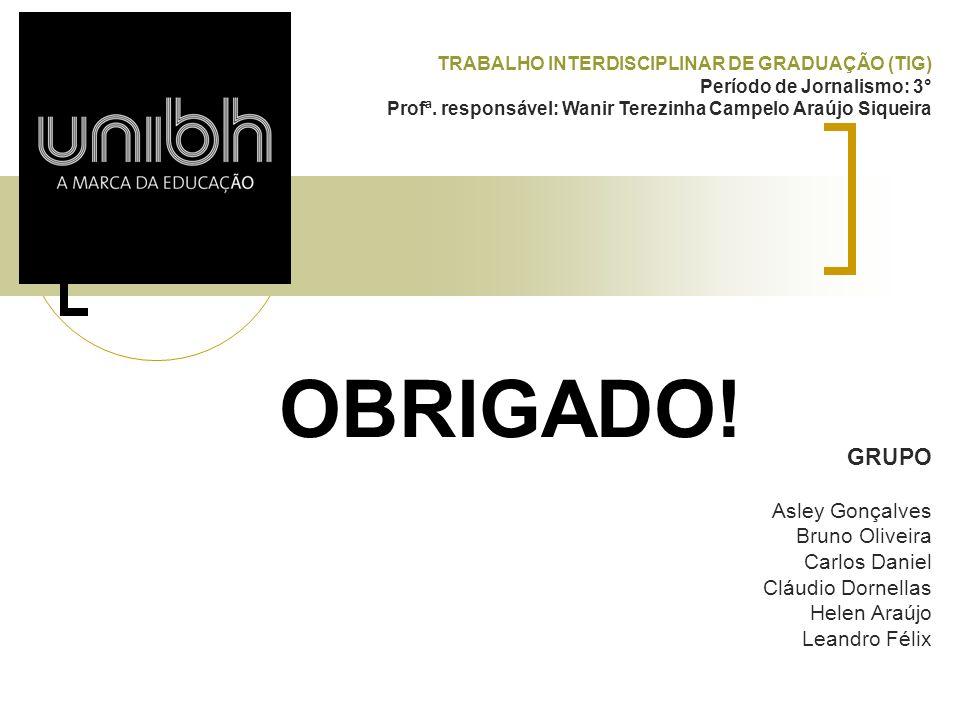 OBRIGADO! GRUPO Asley Gonçalves Bruno Oliveira Carlos Daniel