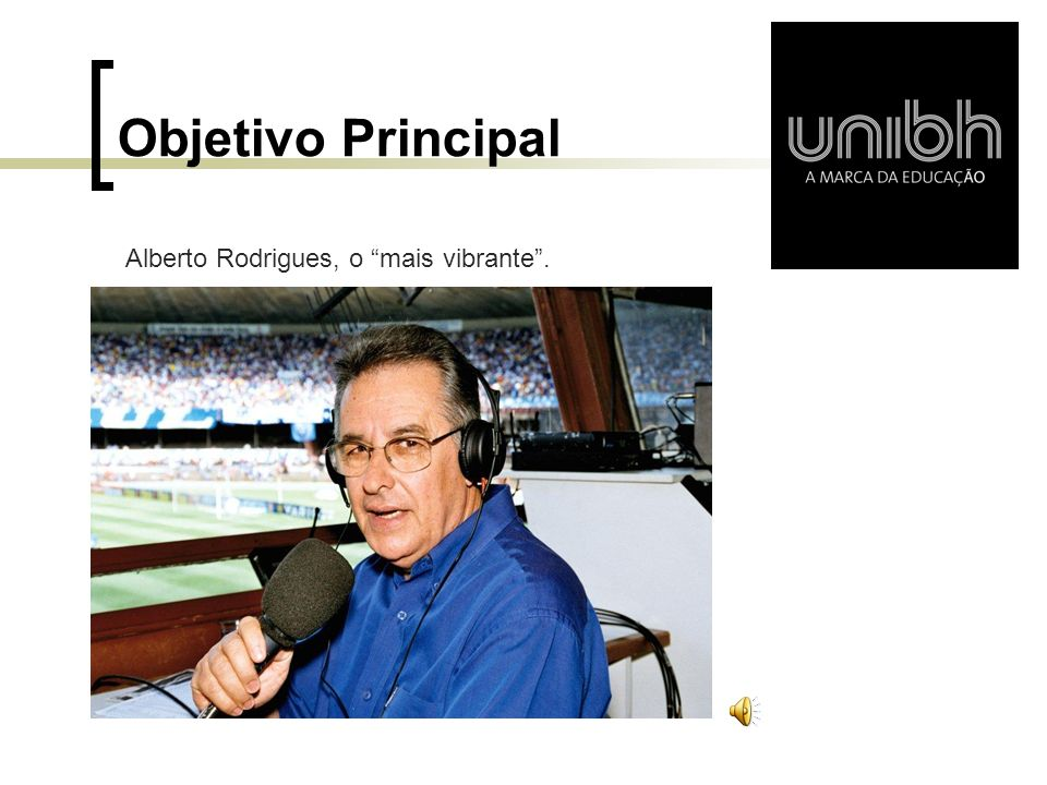 Objetivo Principal Alberto Rodrigues, o mais vibrante .