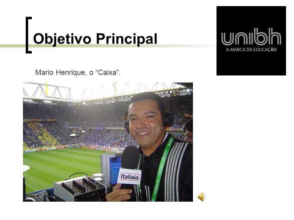 Objetivo Principal Mario Henrique, o Caixa .