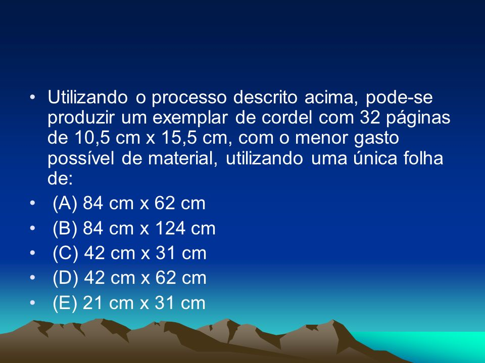 Utilizando o processo descrito acima, pode-se produzir um exemplar de cordel com 32 páginas de 10,5 cm x 15,5 cm, com o menor gasto possível de material, utilizando uma única folha de: