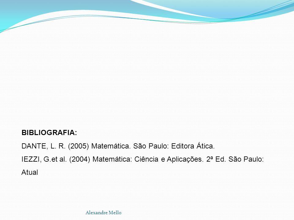 DANTE, L. R. (2005) Matemática. São Paulo: Editora Ática.