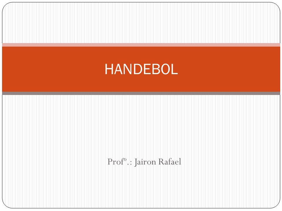 HANDEBOL Profº.: Jairon Rafael