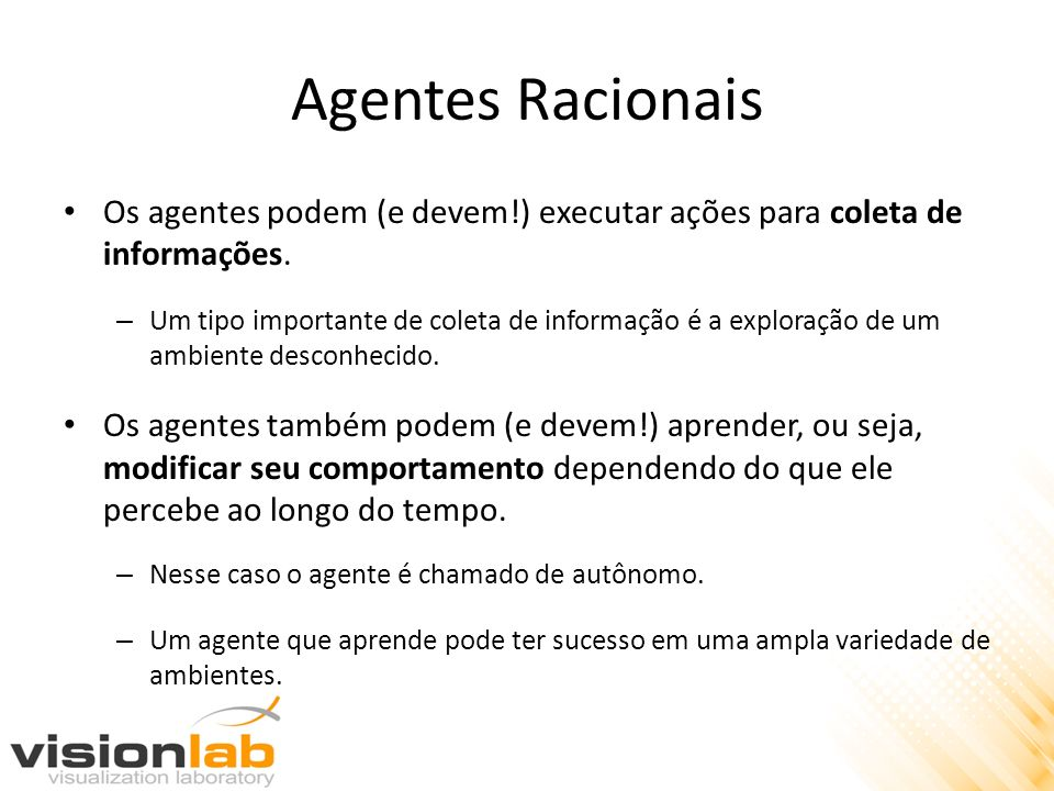 Agentes Racionais Os agentes podem (e devem!) executar ações para coleta de informações.