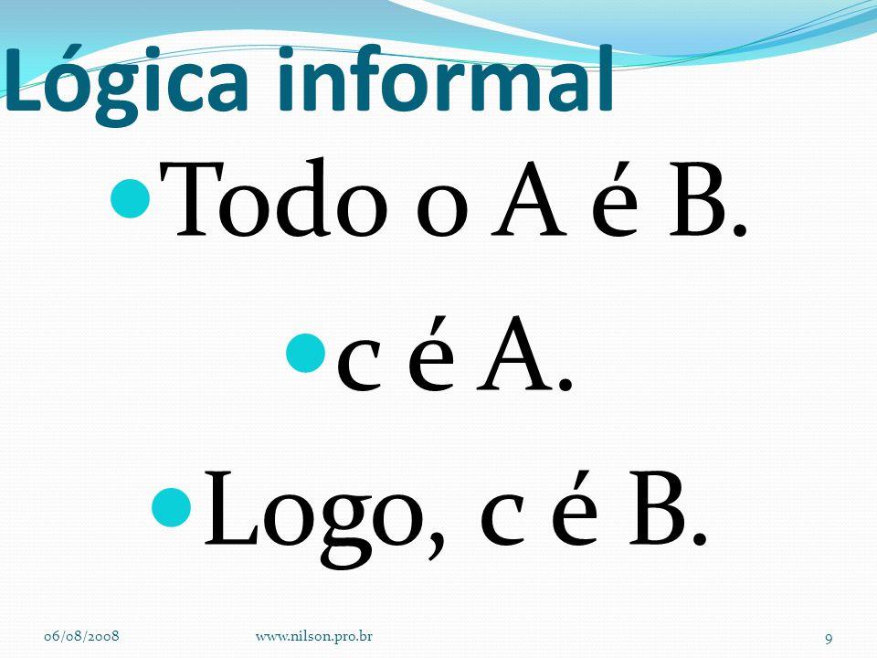 Todo o A é B. c é A. Logo, c é B. Lógica informal 06/08/2008