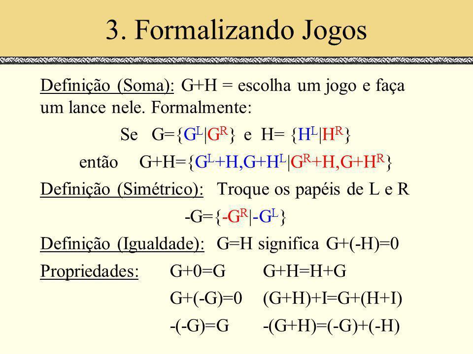 3. Formalizando Jogos Espaços de Escala. Julho 2000. Definição (Soma): G+H = escolha um jogo e faça um lance nele. Formalmente: