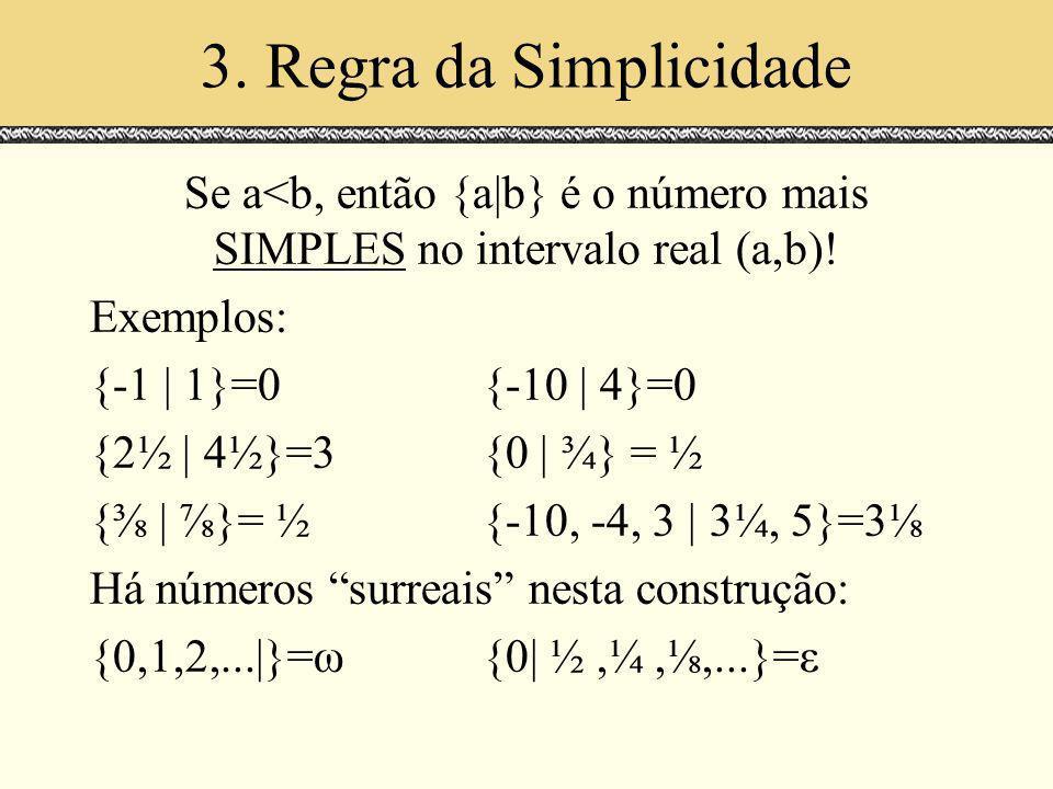 3. Regra da Simplicidade Espaços de Escala. Julho 2000. Se a<b, então {a|b} é o número mais SIMPLES no intervalo real (a,b)!