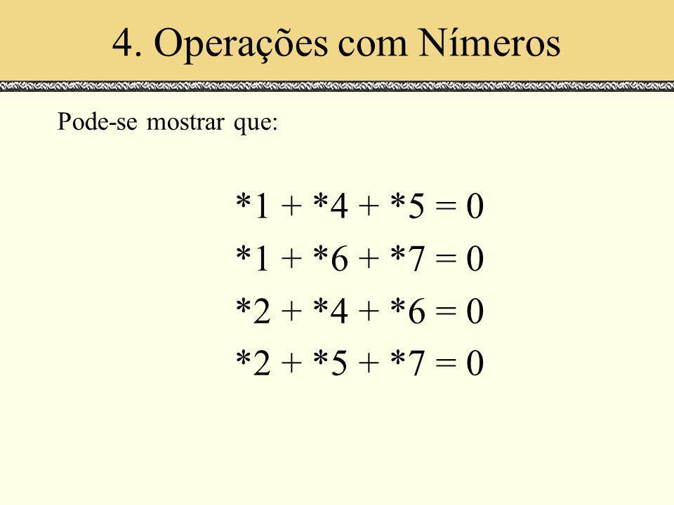 4. Operações com Nímeros *1 + *6 + *7 = 0 *2 + *4 + *6 = 0