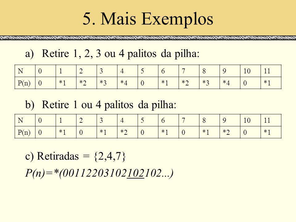5. Mais Exemplos Retire 1, 2, 3 ou 4 palitos da pilha: