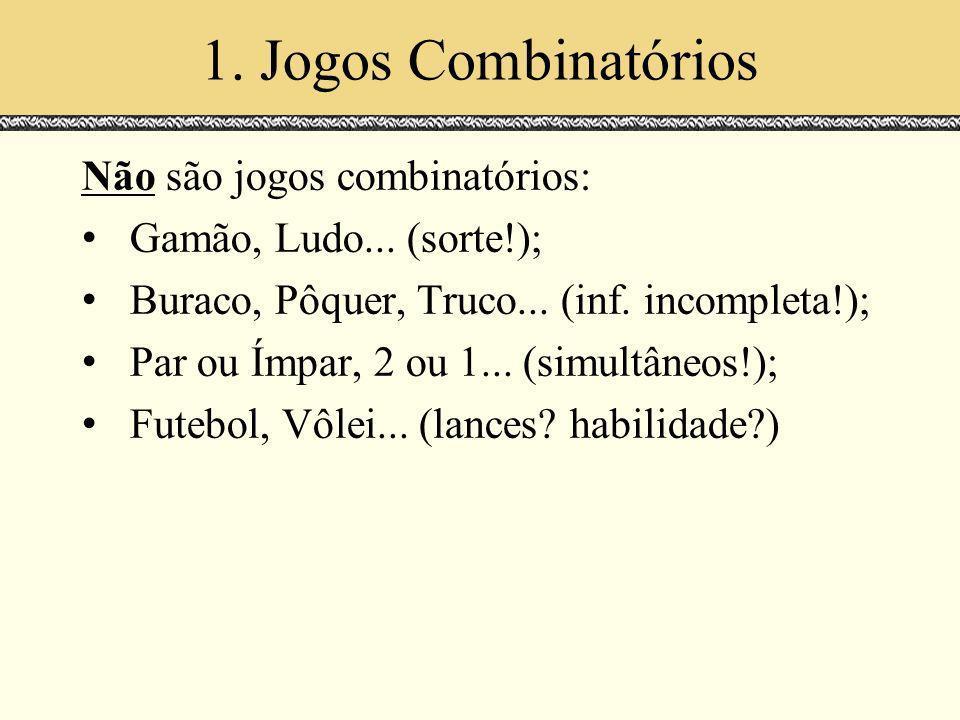 1. Jogos Combinatórios Não são jogos combinatórios: