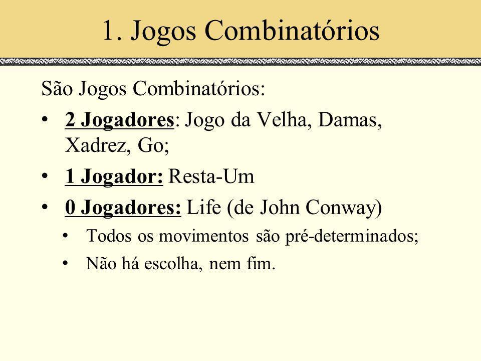 1. Jogos Combinatórios São Jogos Combinatórios: