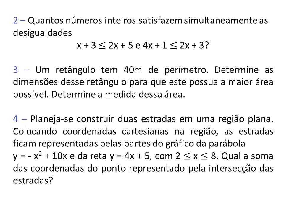 2 – Quantos números inteiros satisfazem simultaneamente as desigualdades