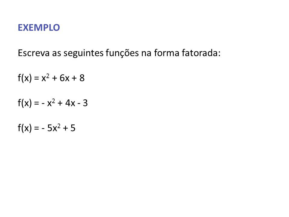 EXEMPLO Escreva as seguintes funções na forma fatorada: f(x) = x2 + 6x + 8. f(x) = - x2 + 4x - 3.