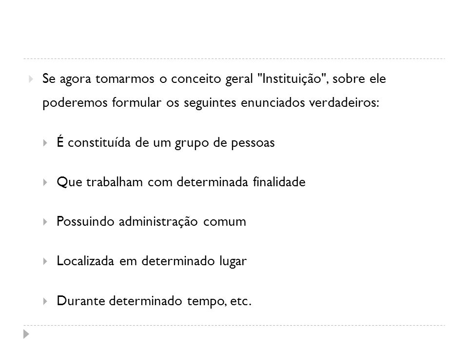 Se agora tomarmos o conceito geral Instituição , sobre ele poderemos formular os seguintes enunciados verdadeiros: