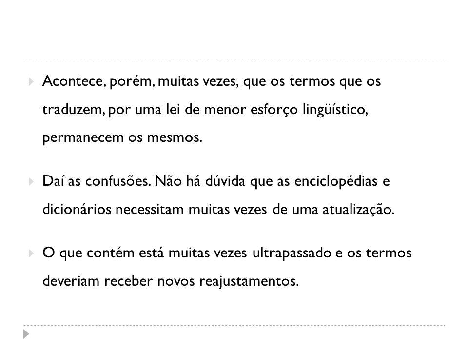 Acontece, porém, muitas vezes, que os termos que os traduzem, por uma lei de menor esforço lingüístico, permanecem os mesmos.