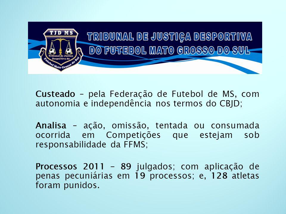 Custeado – pela Federação de Futebol de MS, com autonomia e independência nos termos do CBJD;