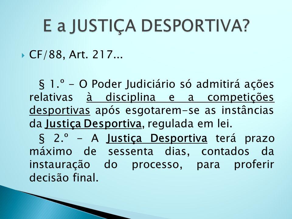 E a JUSTIÇA DESPORTIVA CF/88, Art. 217...